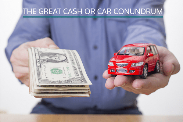 The Great Cash or Car Conundrum