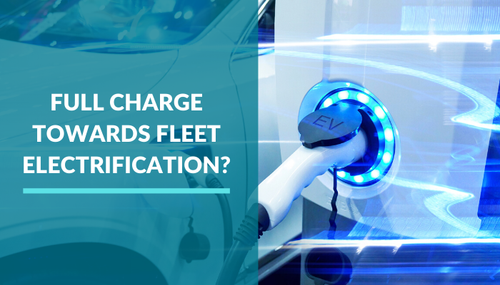 Fleet Electrification at Full Charge?